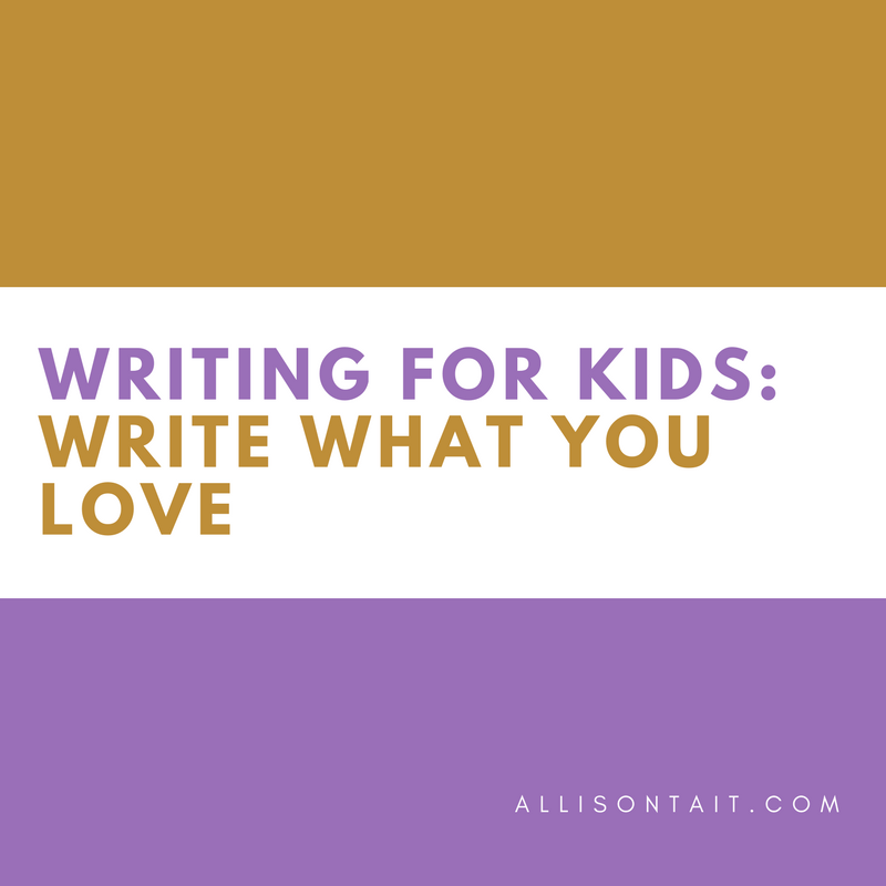 Writing For Kids: Write What You Love