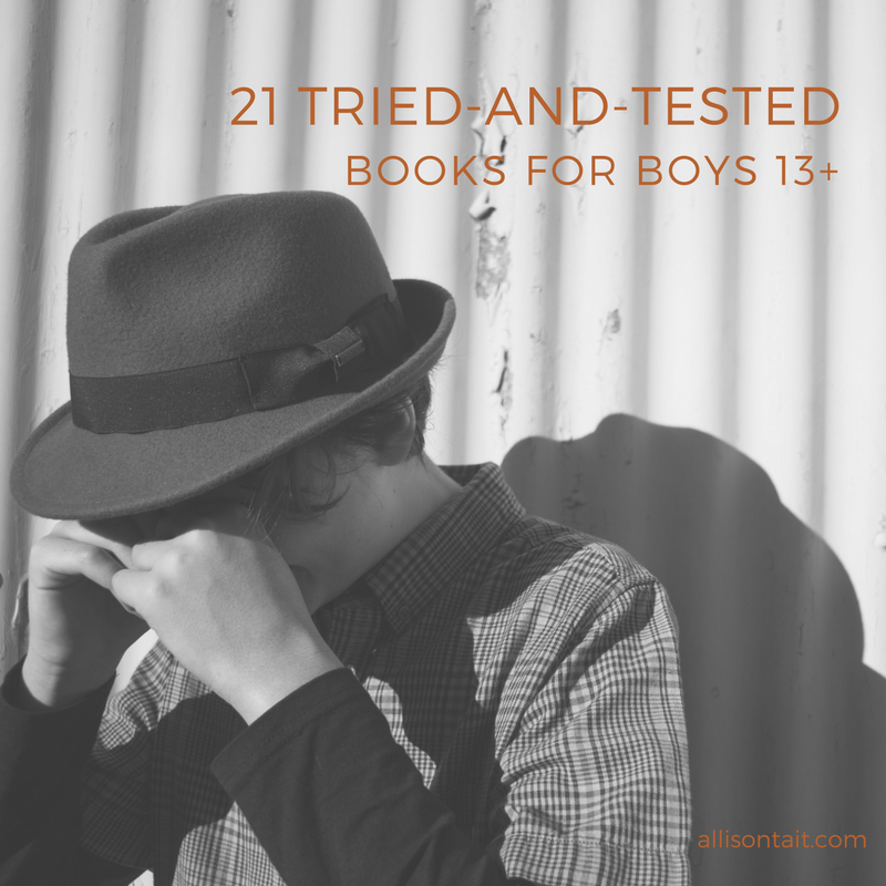 21 tried-and-tested books for boys 13+ | allisontait.com