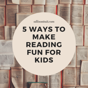 5 ways to make reading fun for kids