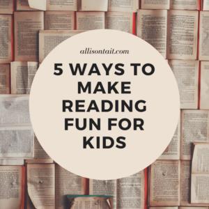 5 ways to make reading fun for kids