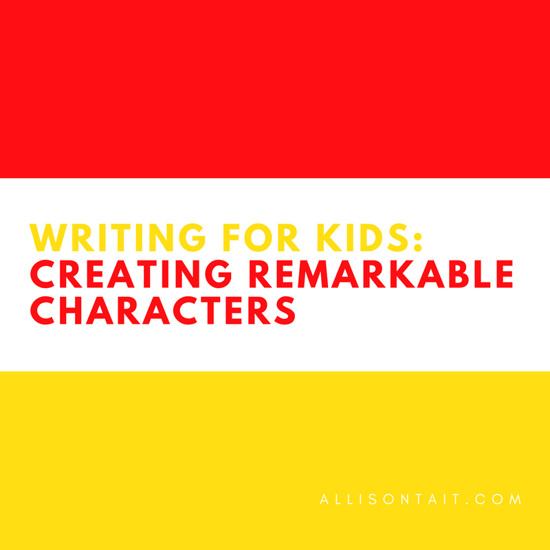 Writing tips for kids: Creating remarkable characters | allisontait.com