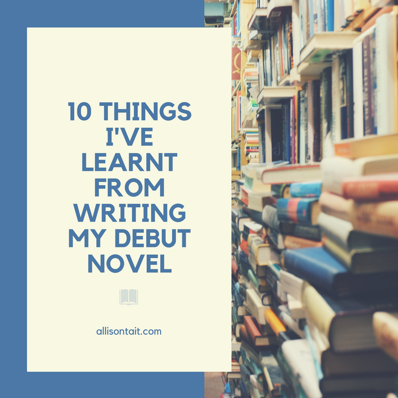 10 things I've learnt from writing my debut novel | allisontait.com