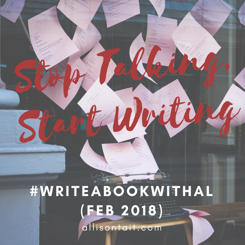 Stop Talking, Start Writing with #writeabookwithal Feb 2018