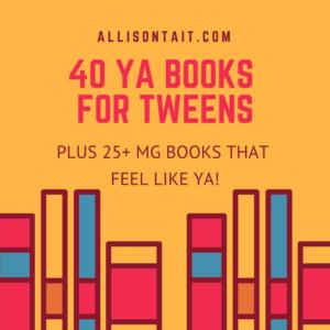 40 YA Books for Tweens (+ 25+ MG books that feel like YA) | allisontait.com
