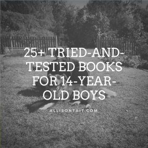 25+ tried-and-tested books for 13/14-year-old boys | allisontait.com