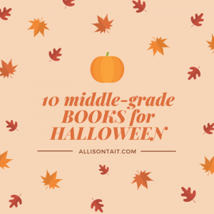 10 spook/scary middle-grade books for Halloween! | allisontait.com