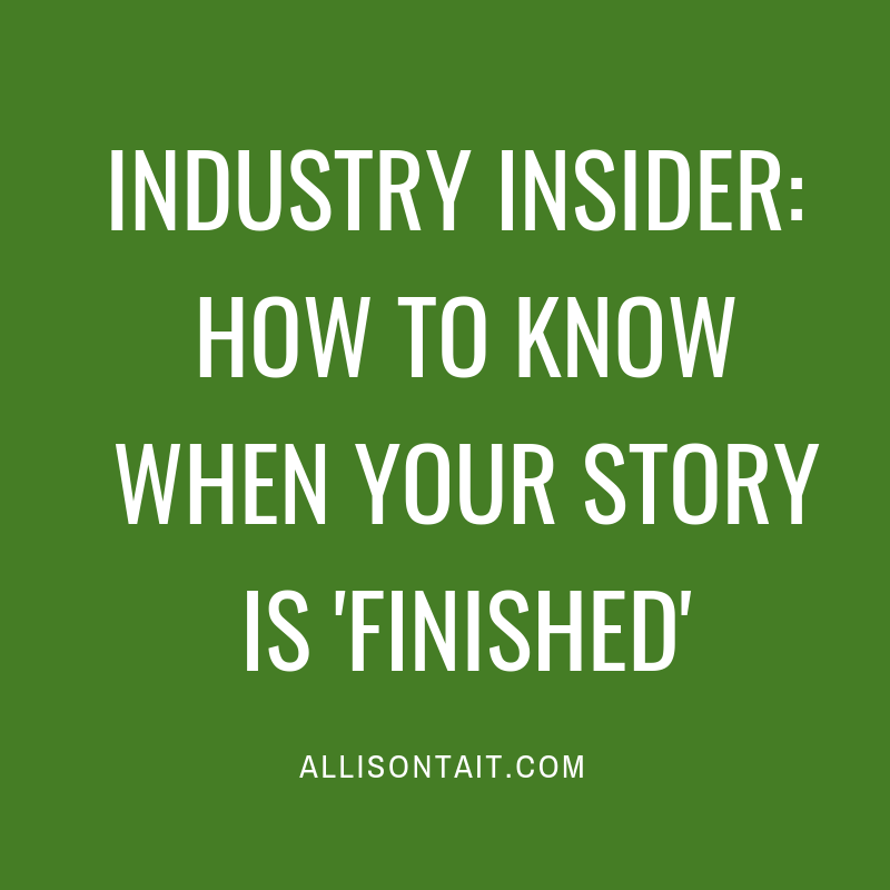 Industry Insider: How to know when your story is 'finished' | allisontait.com