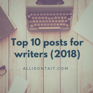 top 10 posts for writers (2018) | allisontait.com