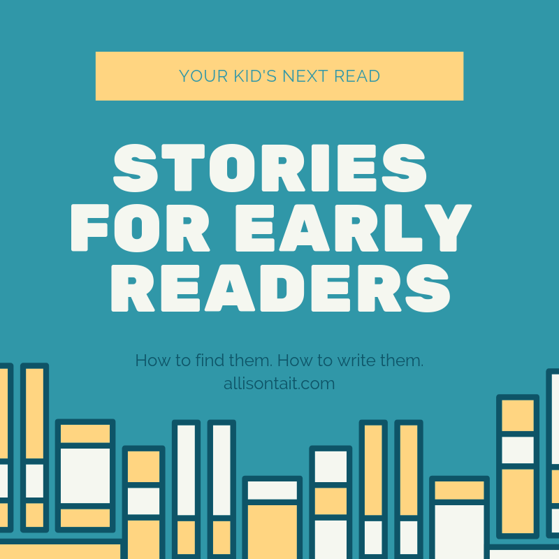 How to find (and write) stories for early readers | allisontait.com