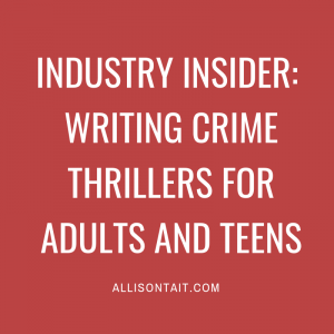 Industry Insider: writing crime thrillers for adults and teens | allisontait.com