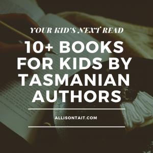 Your Kid's Next Read: 10 books for kids by Tasmanian authors   allisontait.com
