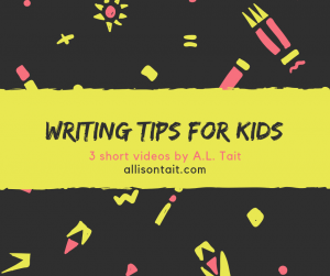 Writing tips for kids: three videos by author A.L. Tait