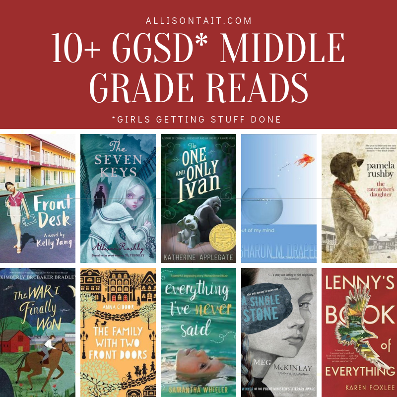 10+ GGSD (Girls Getting Stuff Done) Middle Grade Reads | allisontait.com