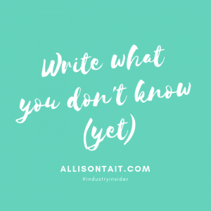 Write what you don't know (yet) | allisontait.com