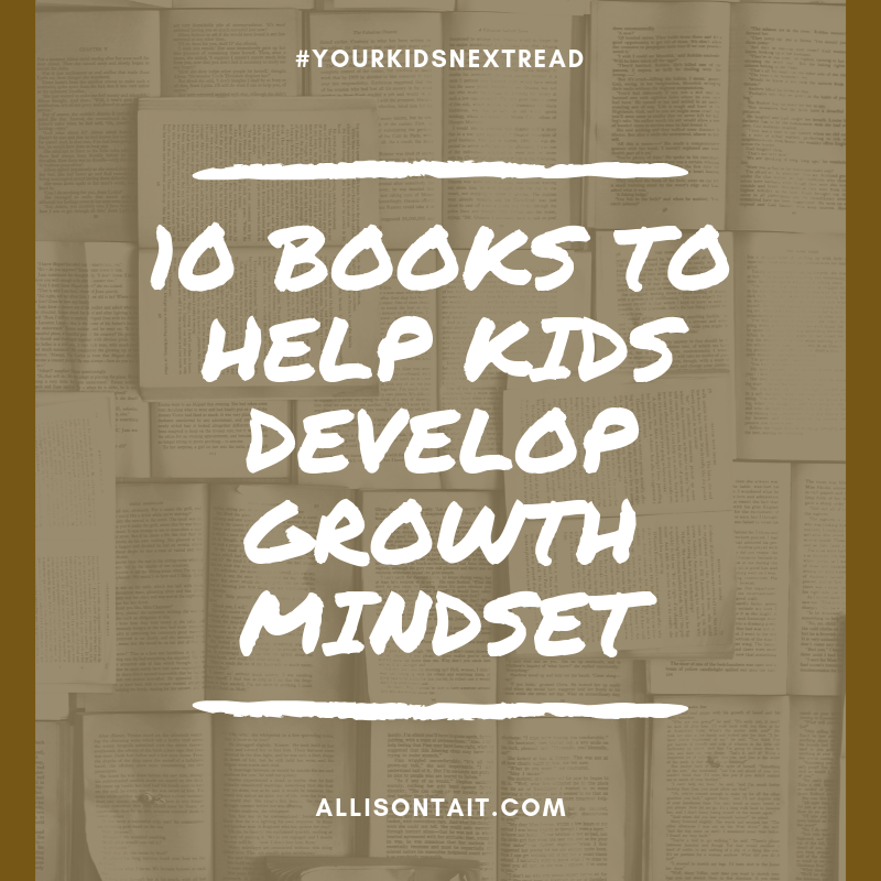 10 fiction books to help kids develop growth mindset | allisontait.com