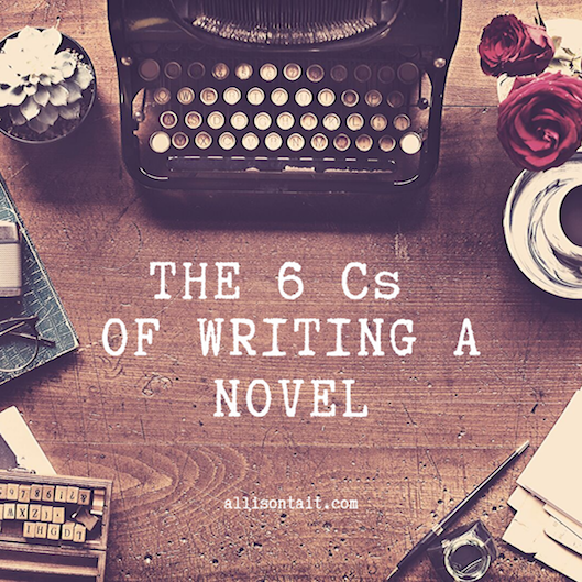 The 6 Cs of writing a novel | allisontait.com
