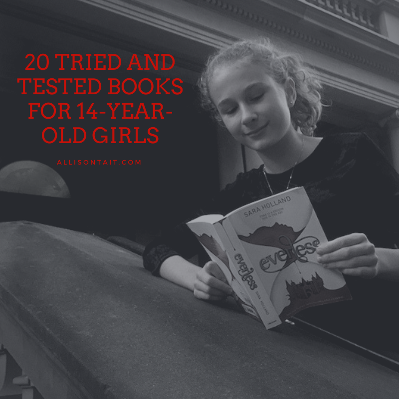 20 tried and tested books for 13/14 year old girls | allisontait.com