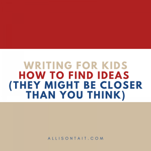 Writing For Kids: How to find ideas