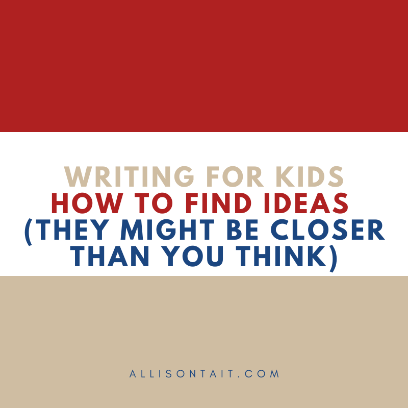 Writing For Kids: Where To Find Ideas