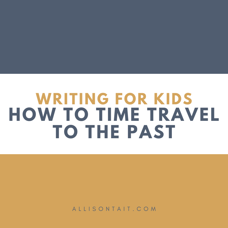 Writing For Kids: How To Time Travel To The Past