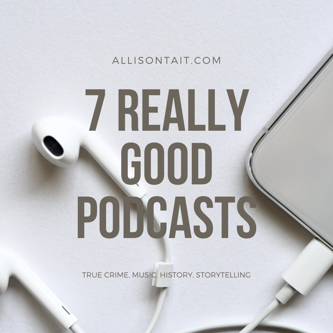 7 really good podcasts | allisontait.com