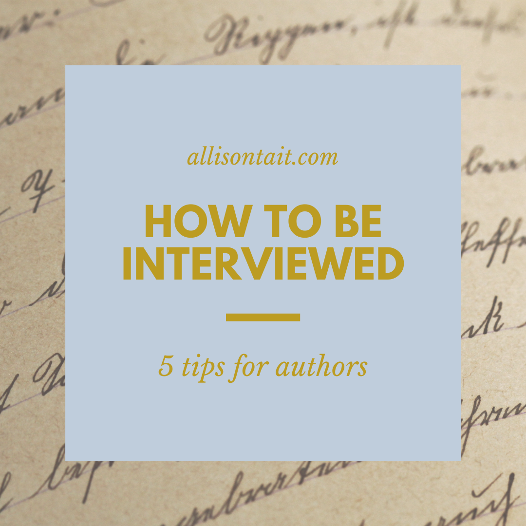 How to be interviewed: 5 tips for authors | allisontait.com