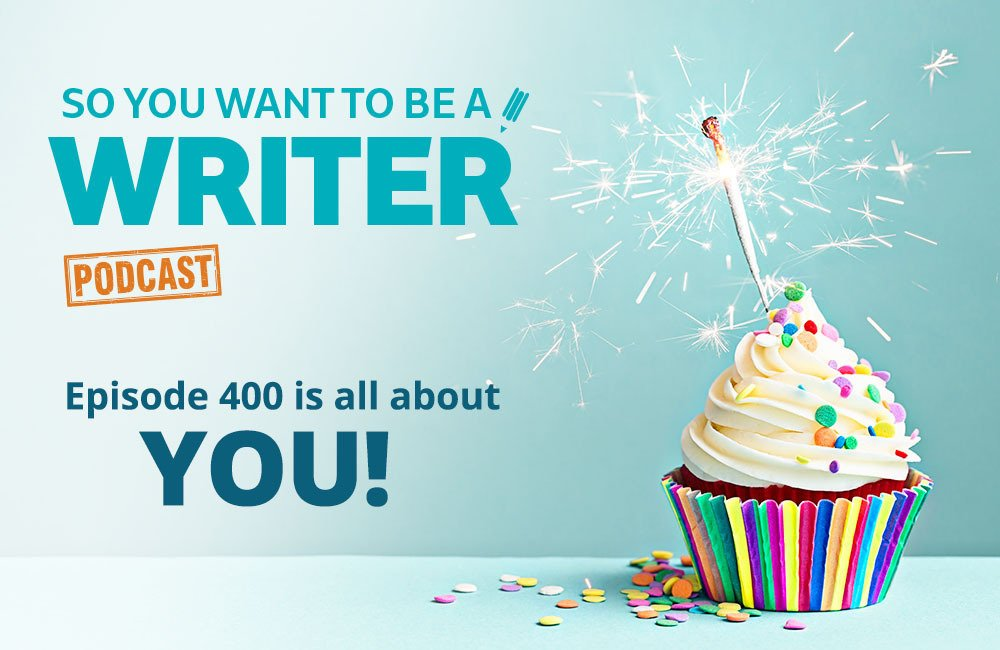 So You Want To Be A Writer podcast 400 episodes