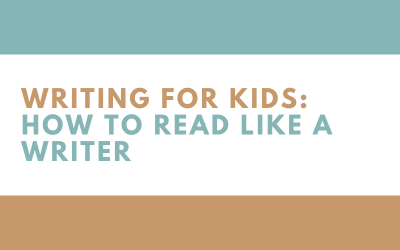 Writing for Kids: How to read like a writer